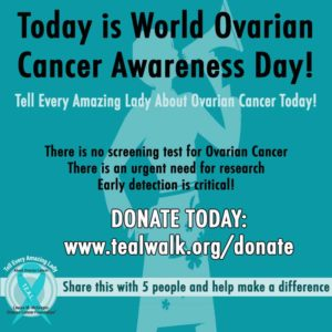 Today Is World Ovarian Cancer Day T E A L Walk Tell Every Amazing Lady
